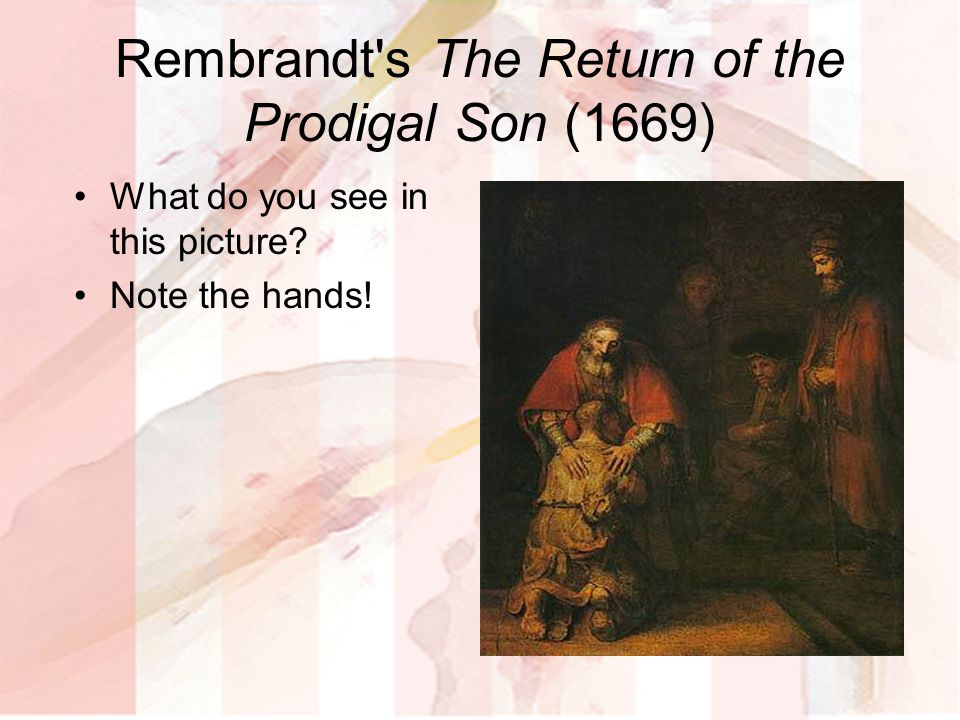 Rembrandt s The Return of the Prodigal Son (1669)