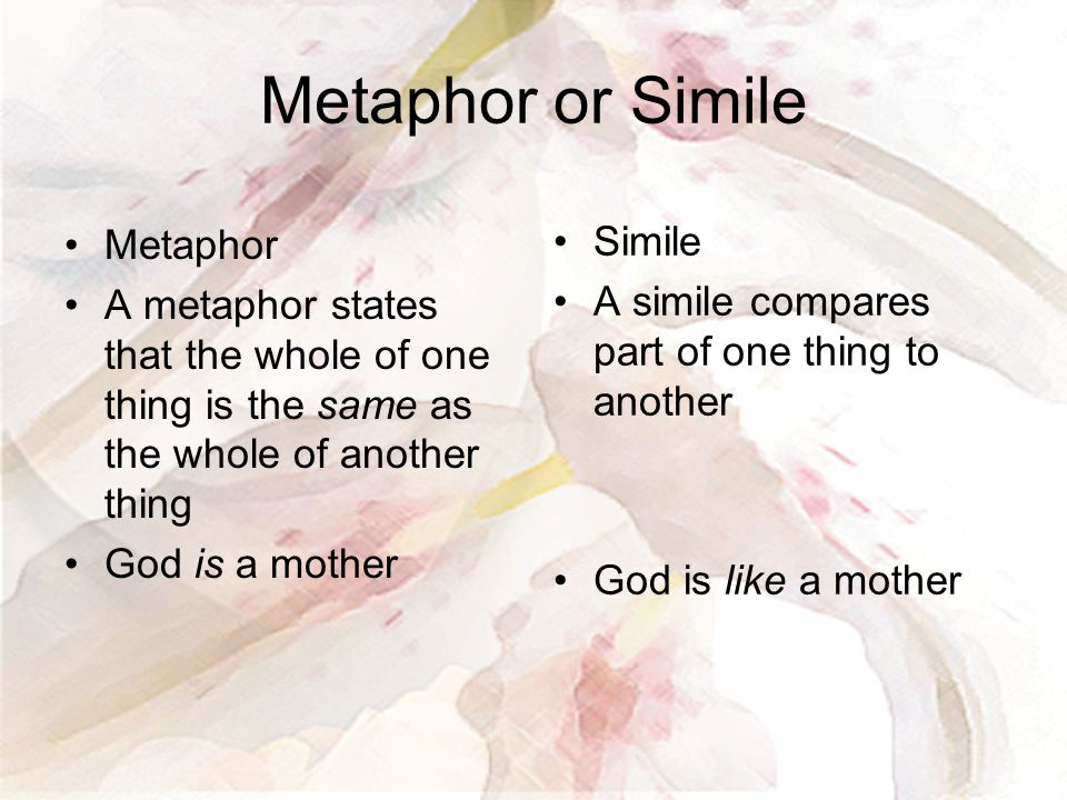 Metaphor or Simile Simile Metaphor