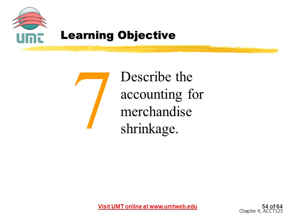 7 Describe the accounting for merchandise shrinkage.