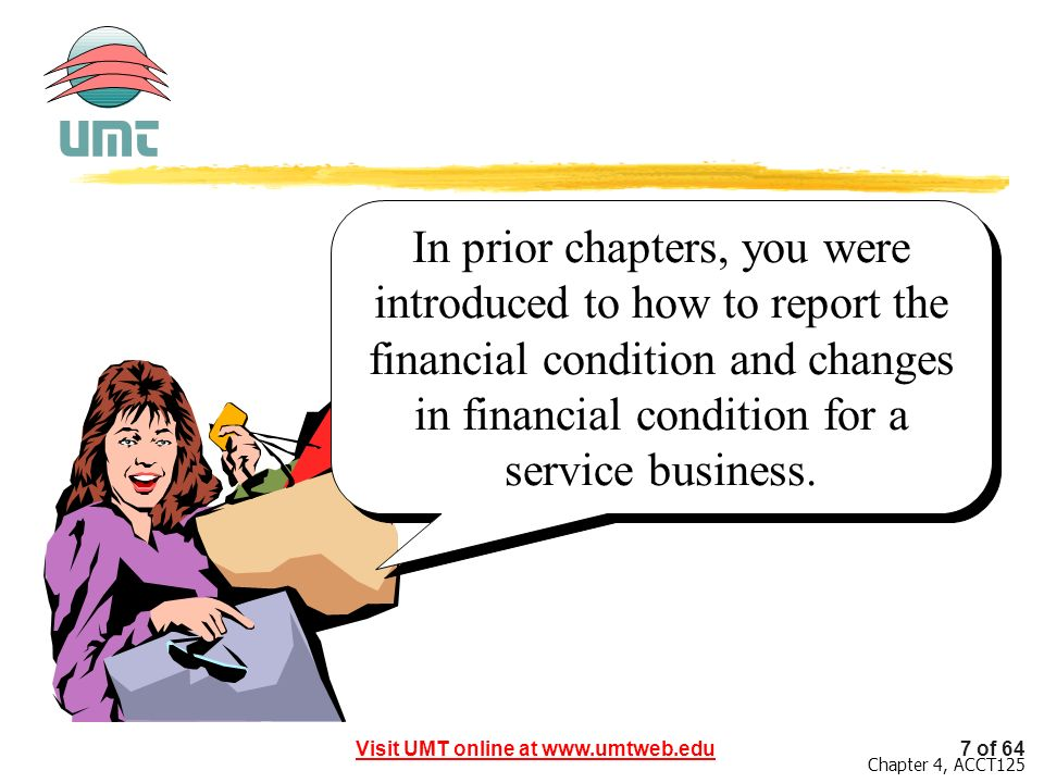 In prior chapters, you were introduced to how to report the financial condition and changes in financial condition for a service business.