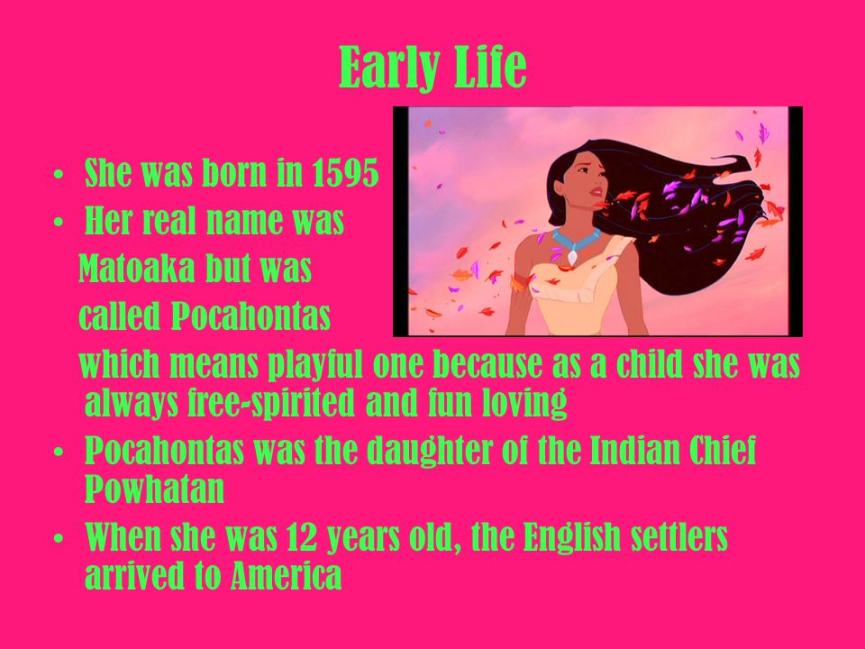 Early Life She was born in 1595 Her real name was Matoaka but was