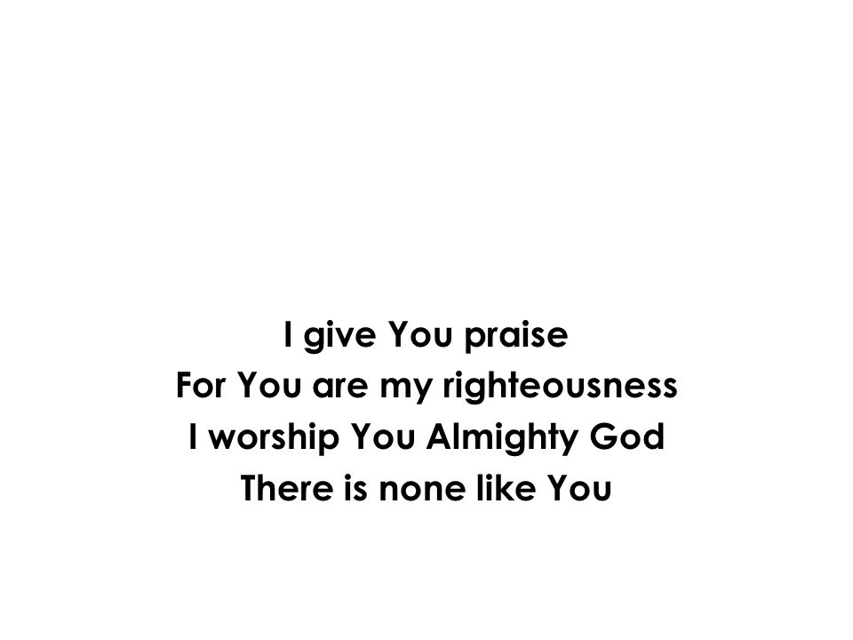 For You are my righteousness I worship You Almighty God