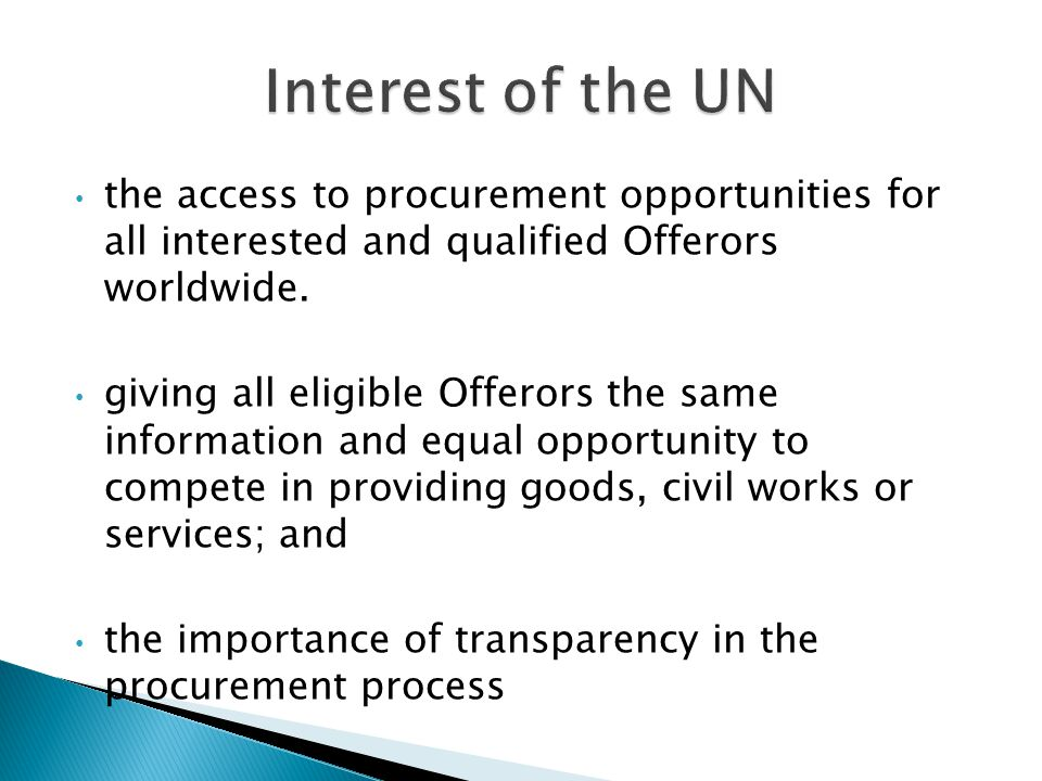 Interest of the UN the access to procurement opportunities for all interested and qualified Offerors worldwide.
