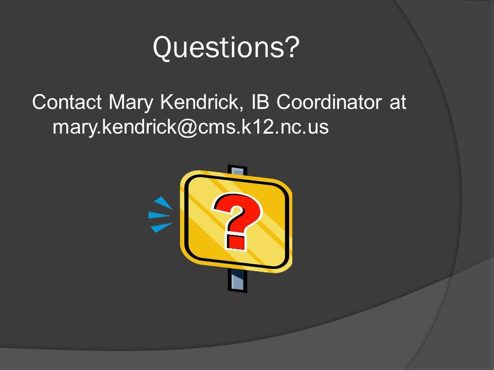 Questions Contact Mary Kendrick, IB Coordinator at mary.kendrick@cms.k12.nc.us