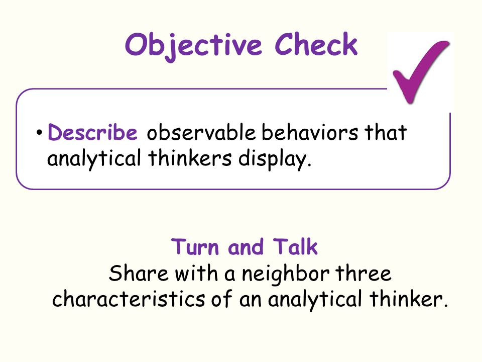 Objective Check Describe observable behaviors that analytical thinkers display.