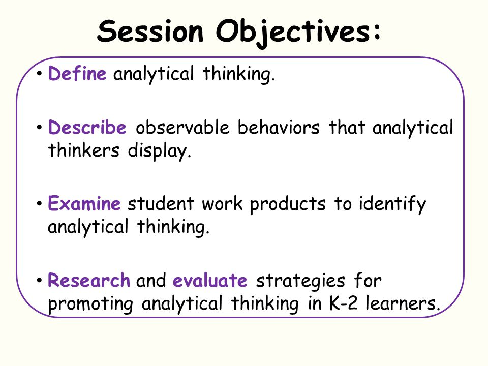 Session Objectives: Define analytical thinking.