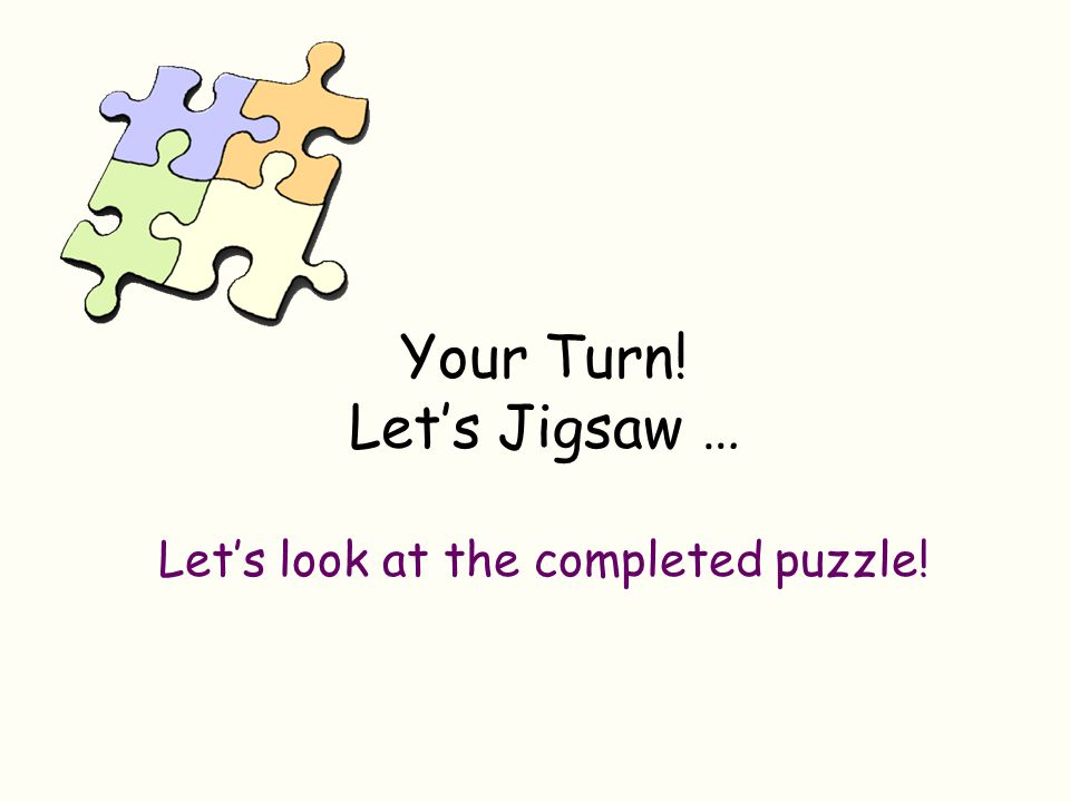 Your Turn! Let's Jigsaw …