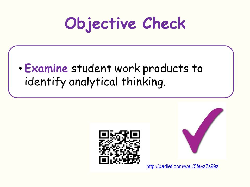 Objective Check Examine student work products to identify analytical thinking. How did we accomplish this objective