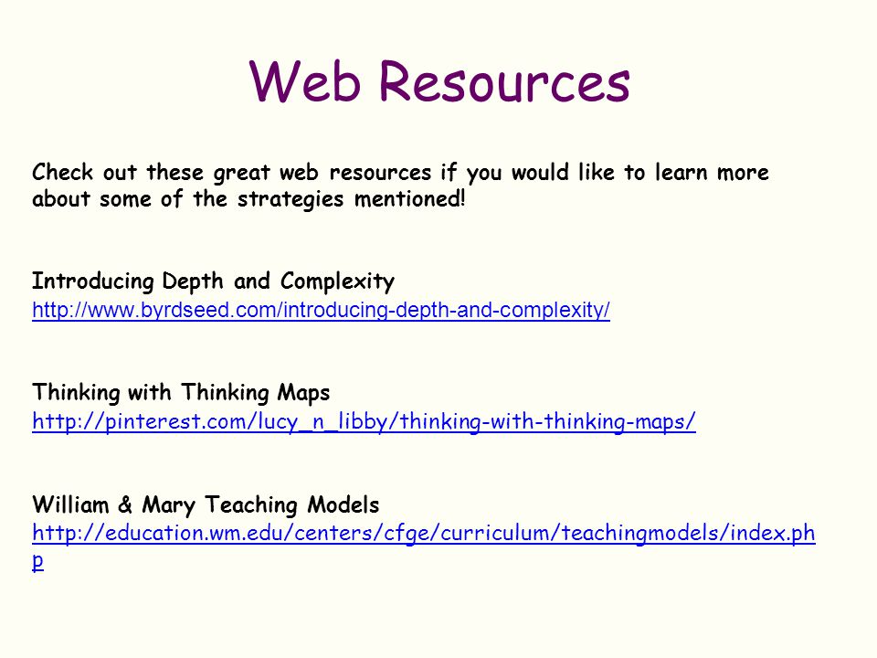 Web Resources Check out these great web resources if you would like to learn more about some of the strategies mentioned!
