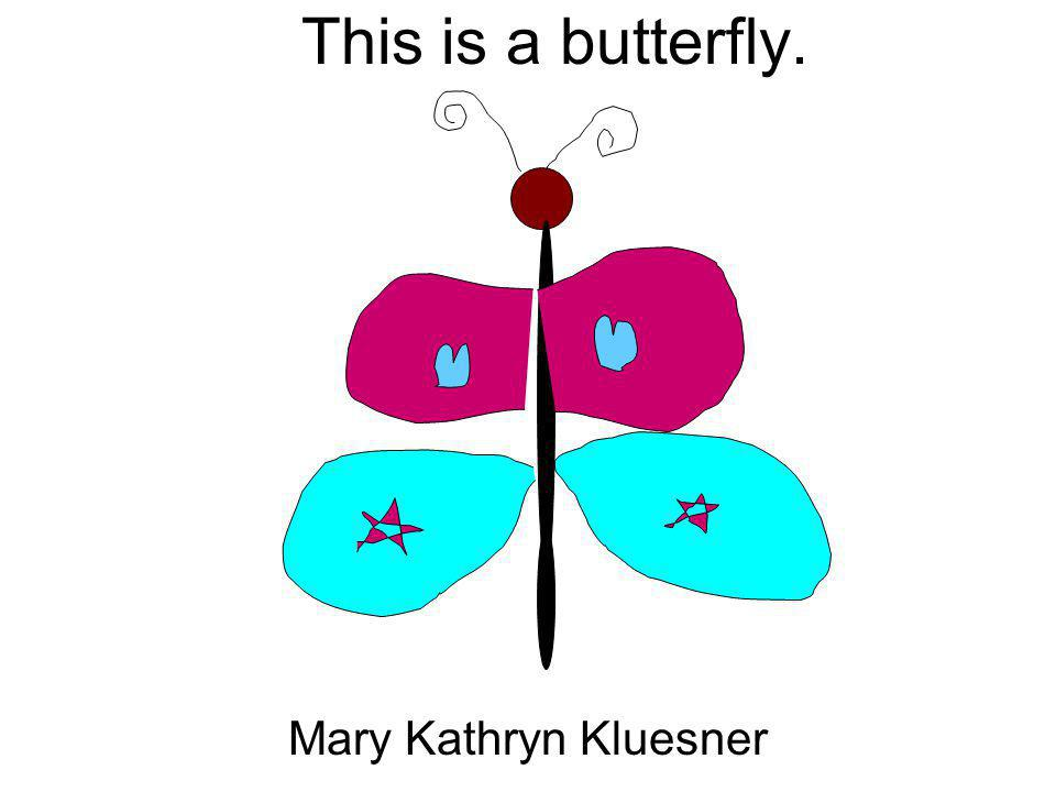 This is a butterfly. Mary Kathryn Kluesner