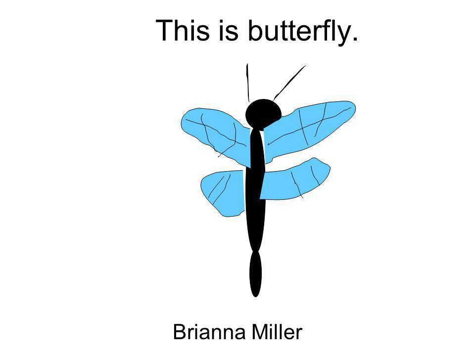 This is butterfly. Brianna Miller