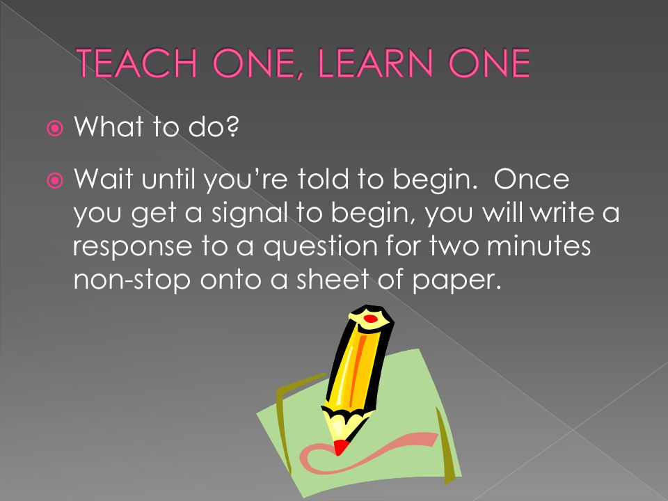 TEACH ONE, LEARN ONE What to do