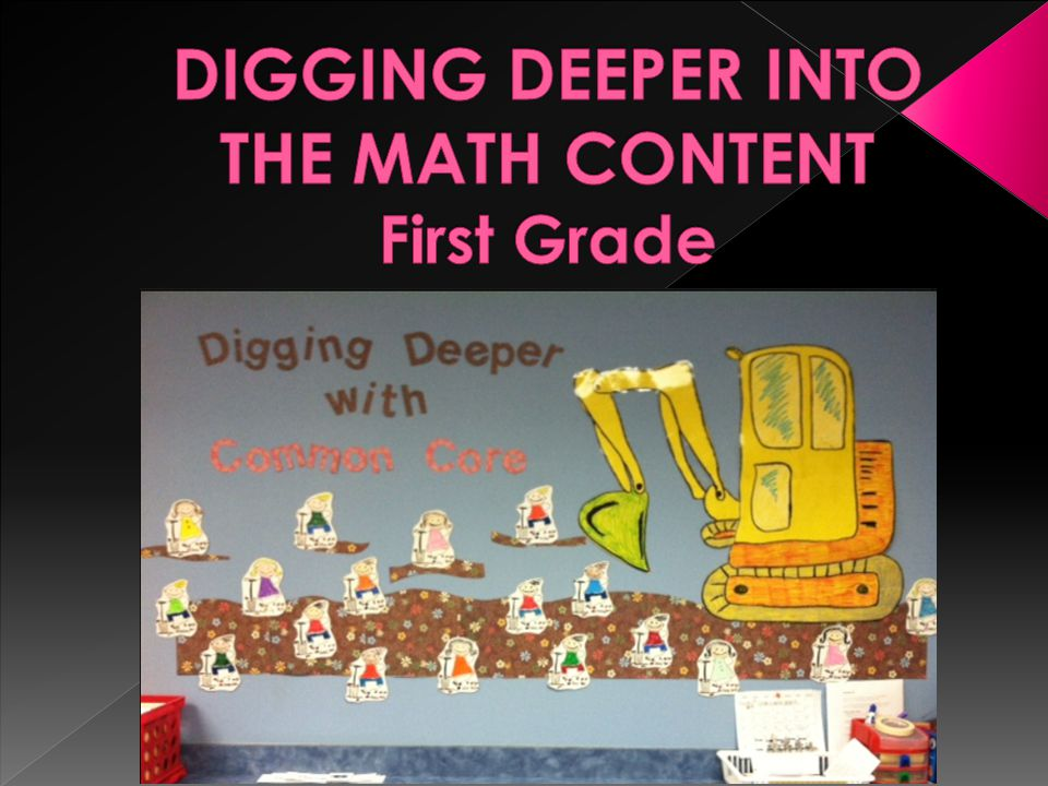 DIGGING DEEPER INTO THE MATH CONTENT First Grade