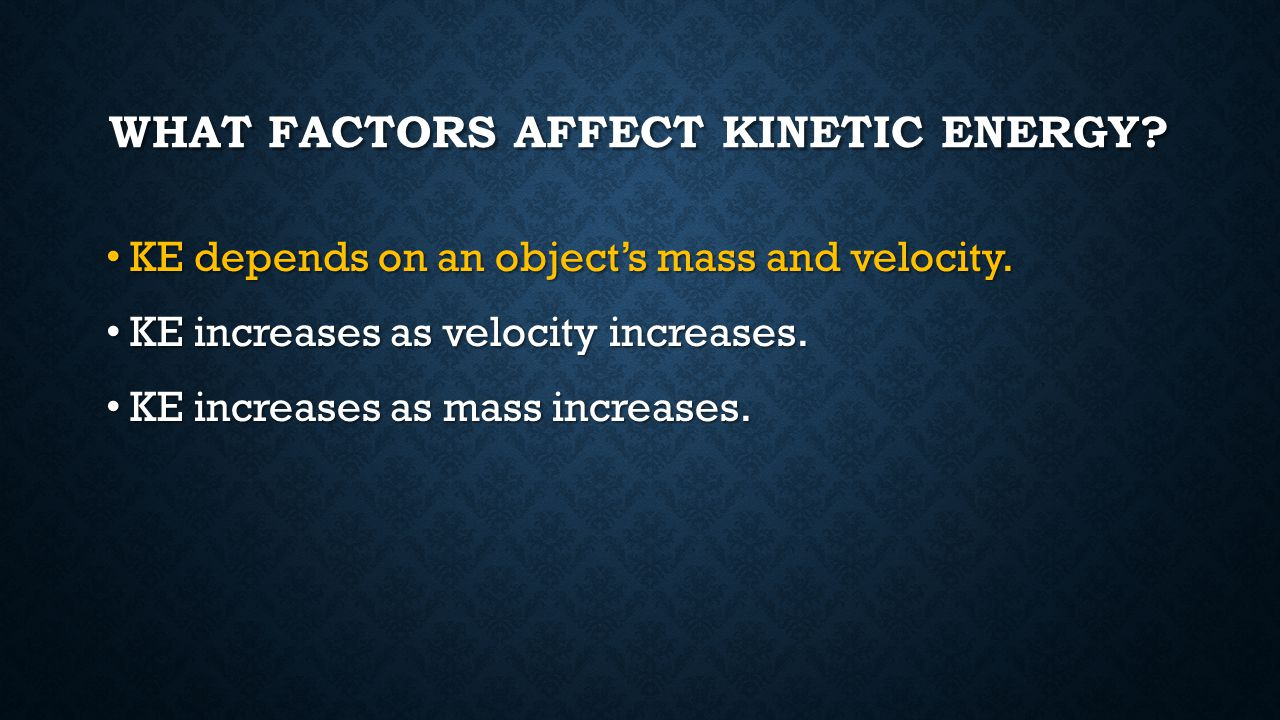 What factors affect kinetic energy