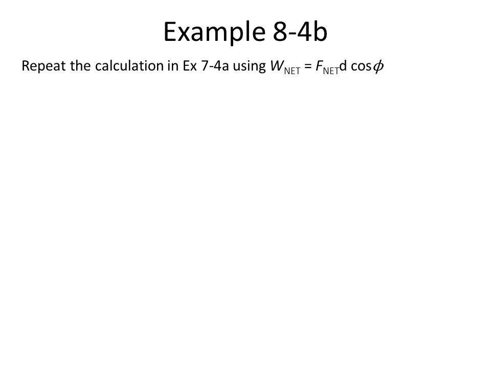 Example 8-4b Repeat the calculation in Ex 7-4a using WNET = FNETd cosϕ