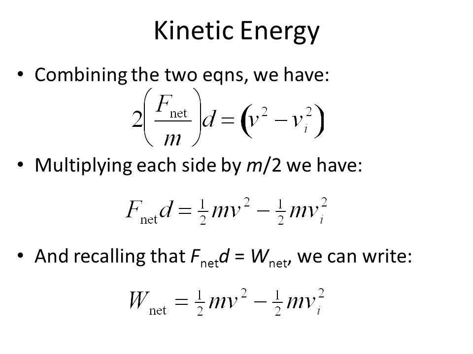 Kinetic Energy Combining the two eqns, we have: