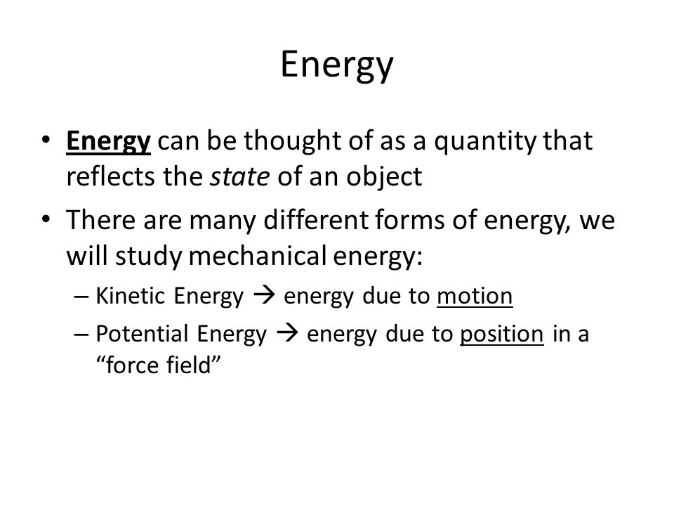 Energy Energy can be thought of as a quantity that reflects the state of an object.
