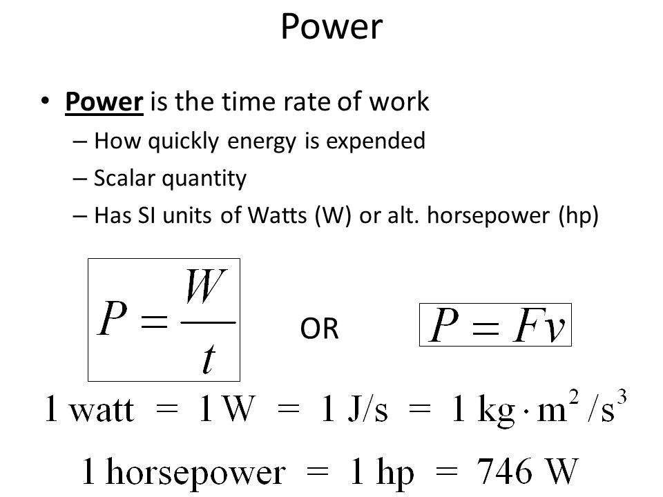 Power OR Power is the time rate of work How quickly energy is expended