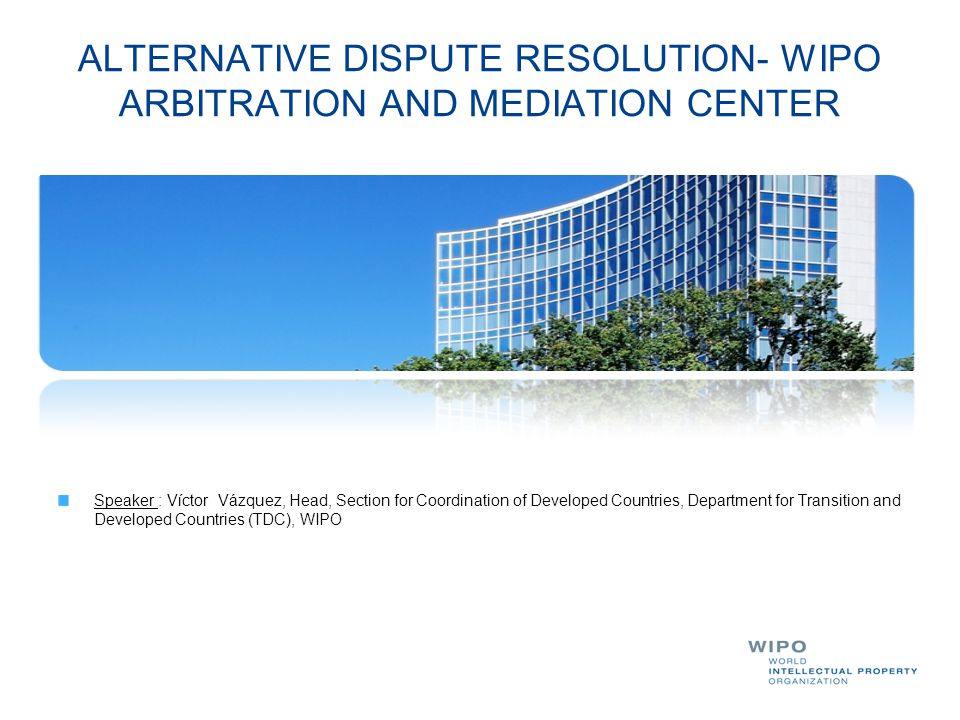 ALTERNATIVE DISPUTE RESOLUTION- WIPO ARBITRATION AND MEDIATION CENTER