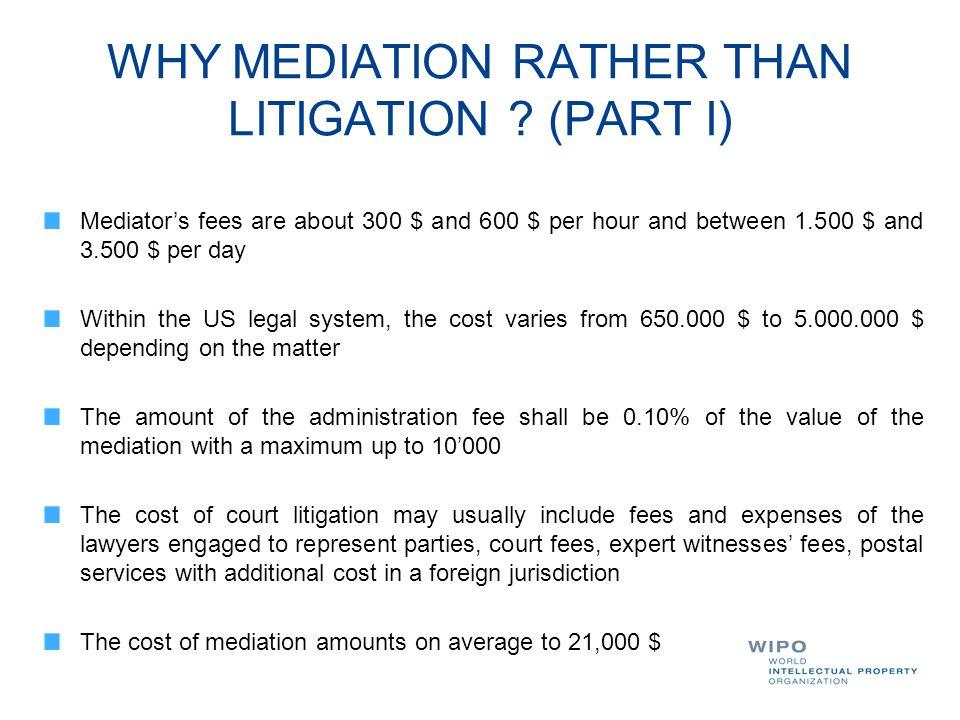WHY MEDIATION RATHER THAN LITIGATION (PART I)
