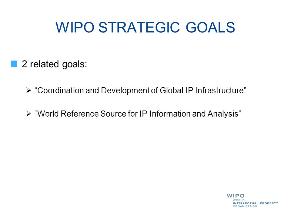 WIPO STRATEGIC GOALS 2 related goals: