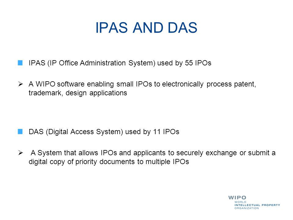IPAS AND DAS IPAS (IP Office Administration System) used by 55 IPOs