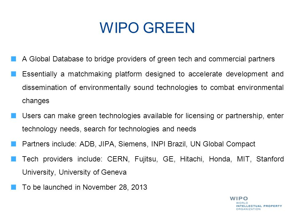 WIPO GREEN A Global Database to bridge providers of green tech and commercial partners.