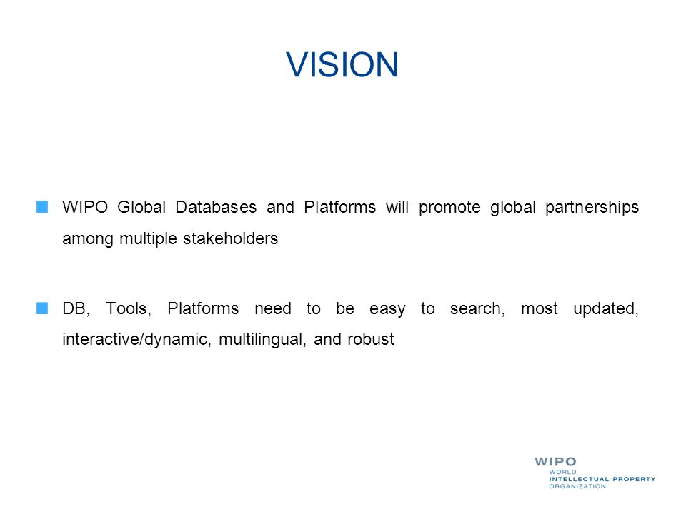 VISION WIPO Global Databases and Platforms will promote global partnerships among multiple stakeholders.