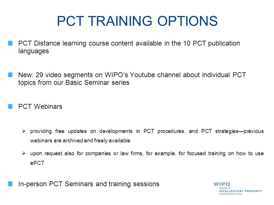 PCT TRAINING OPTIONS PCT Distance learning course content available in the 10 PCT publication languages.