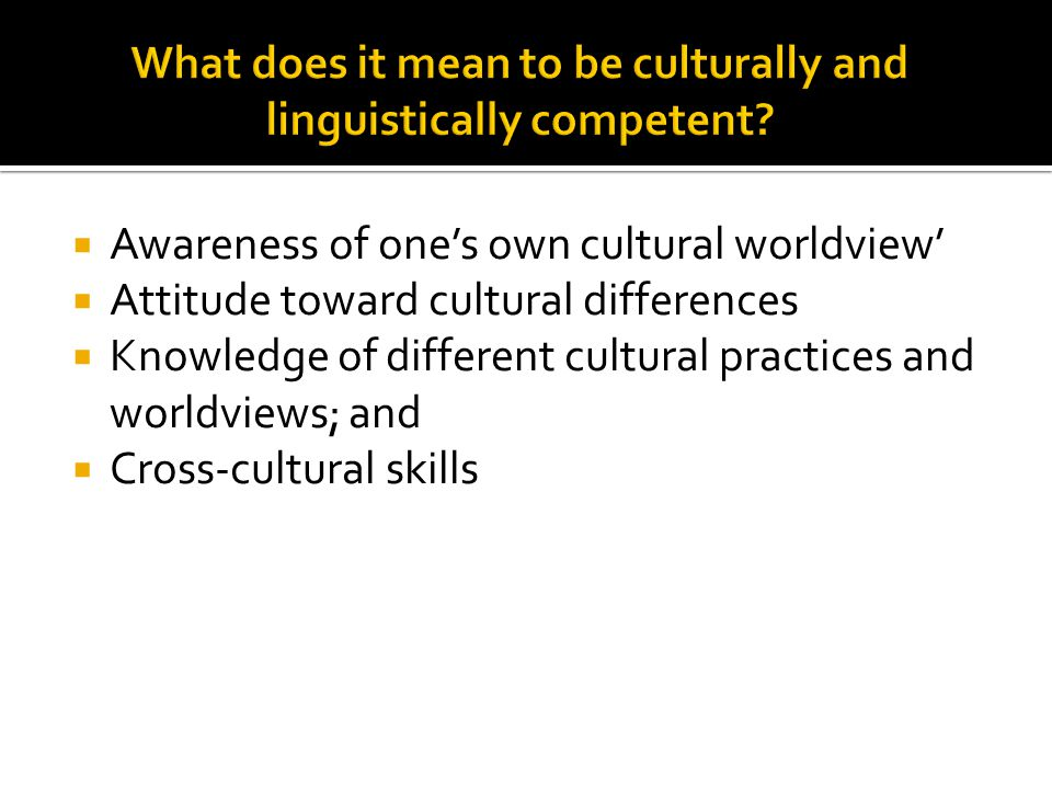 What does it mean to be culturally and linguistically competent