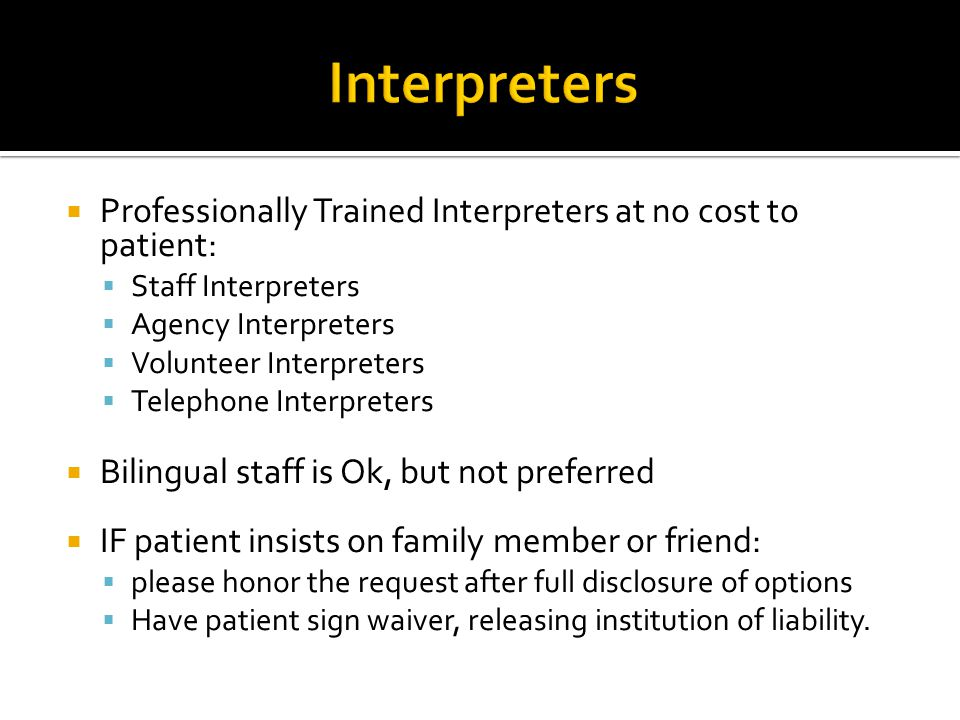 Interpreters Professionally Trained Interpreters at no cost to patient: Staff Interpreters. Agency Interpreters.
