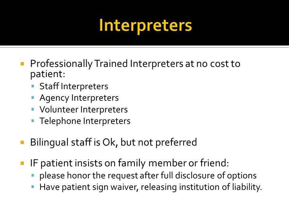 Interpreters Professionally Trained Interpreters at no cost to patient: Staff Interpreters. Agency Interpreters.