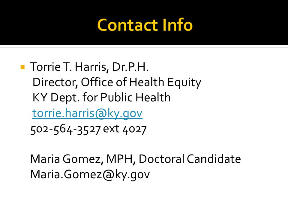 Contact Info Torrie T. Harris, Dr.P.H. Director, Office of Health Equity. KY Dept. for Public Health.