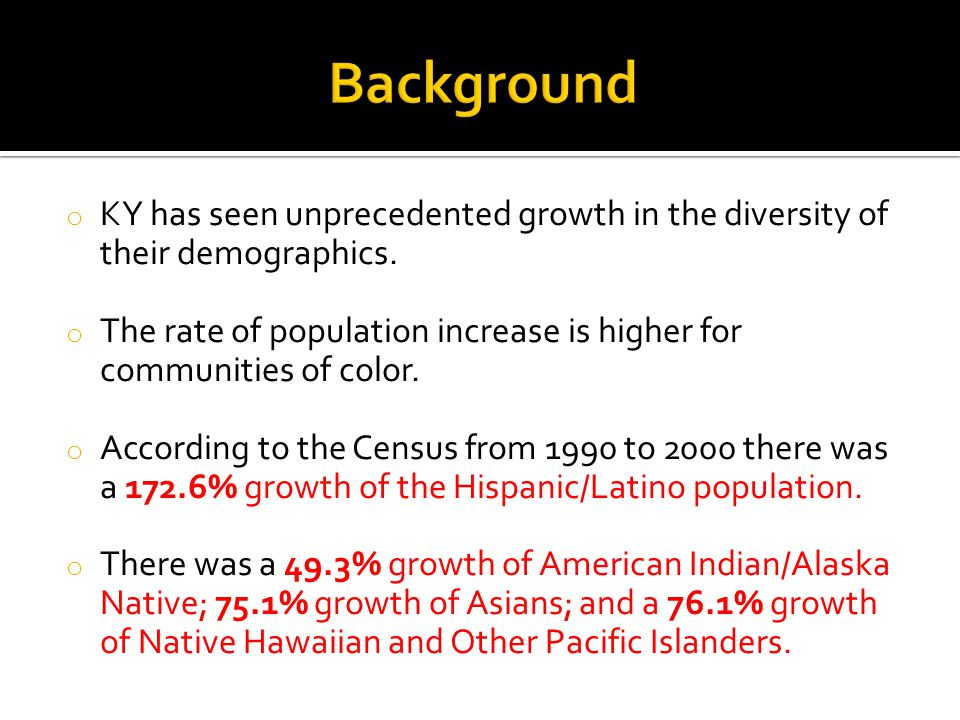Background KY has seen unprecedented growth in the diversity of their demographics.
