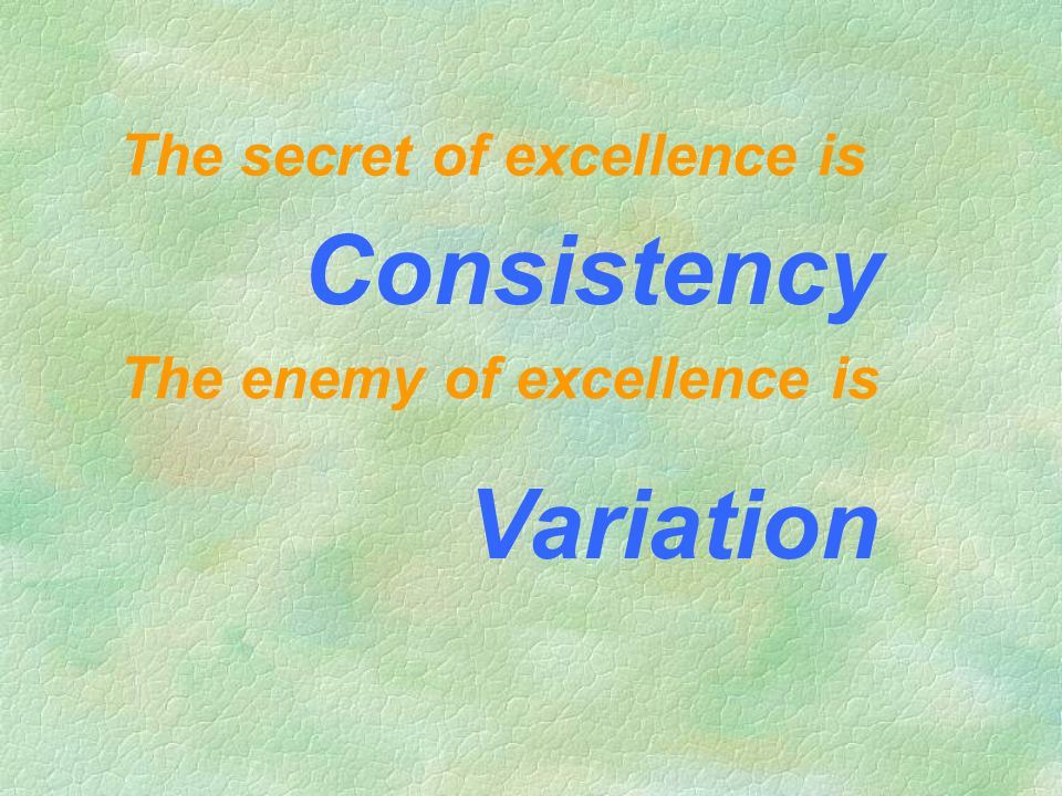 Consistency Variation The secret of excellence is