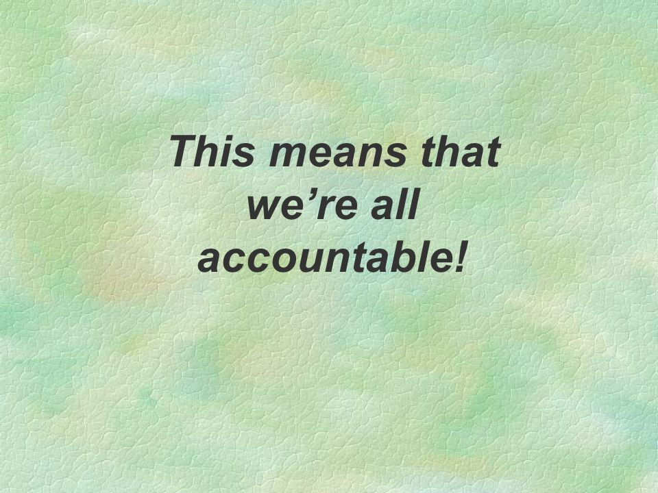 This means that we're all accountable!