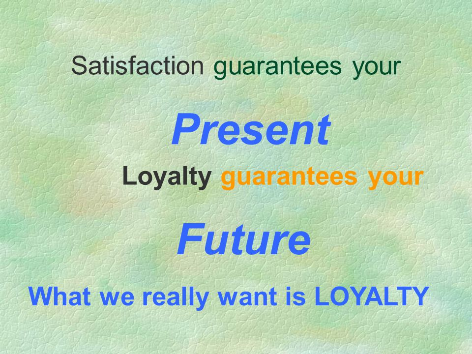 Satisfaction guarantees your