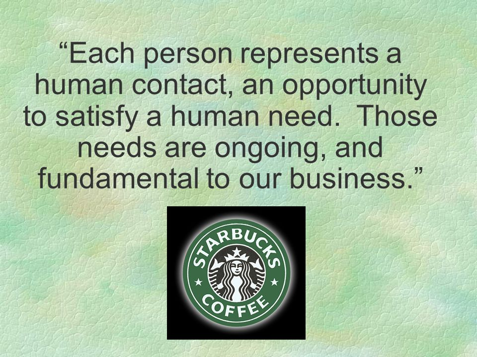 Each person represents a human contact, an opportunity to satisfy a human need.