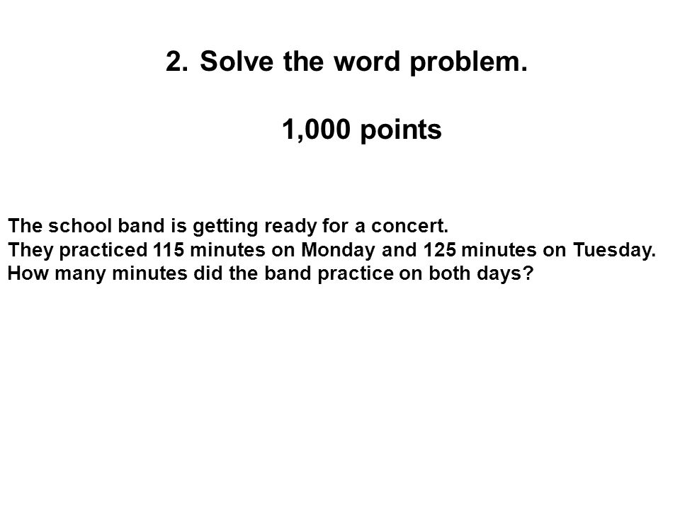 Solve the word problem. 1,000 points