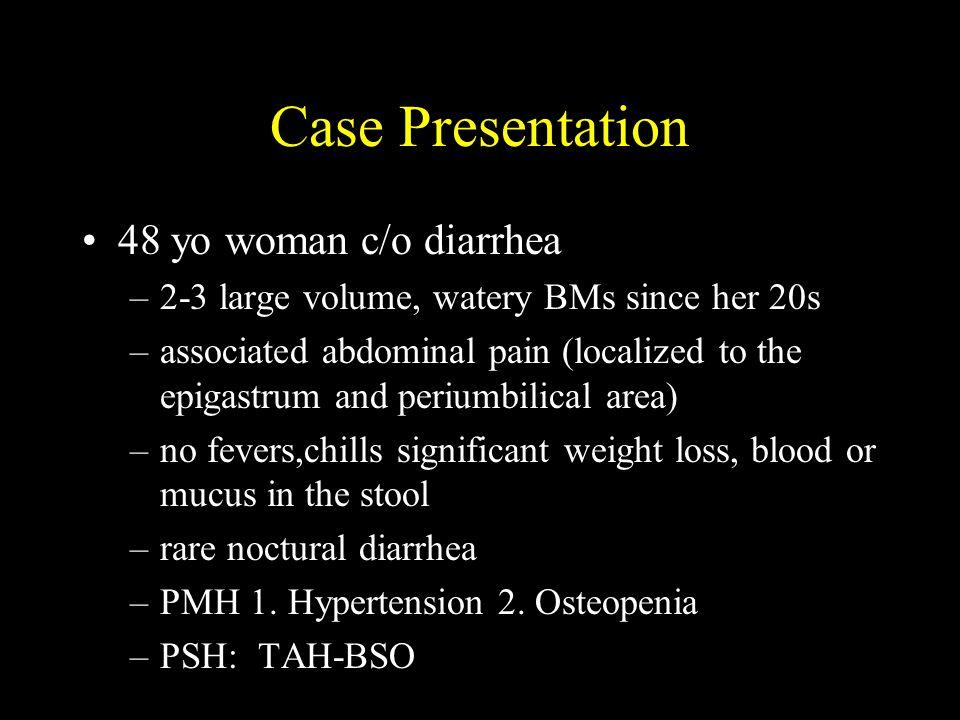 Case Presentation 48 yo woman c/o diarrhea