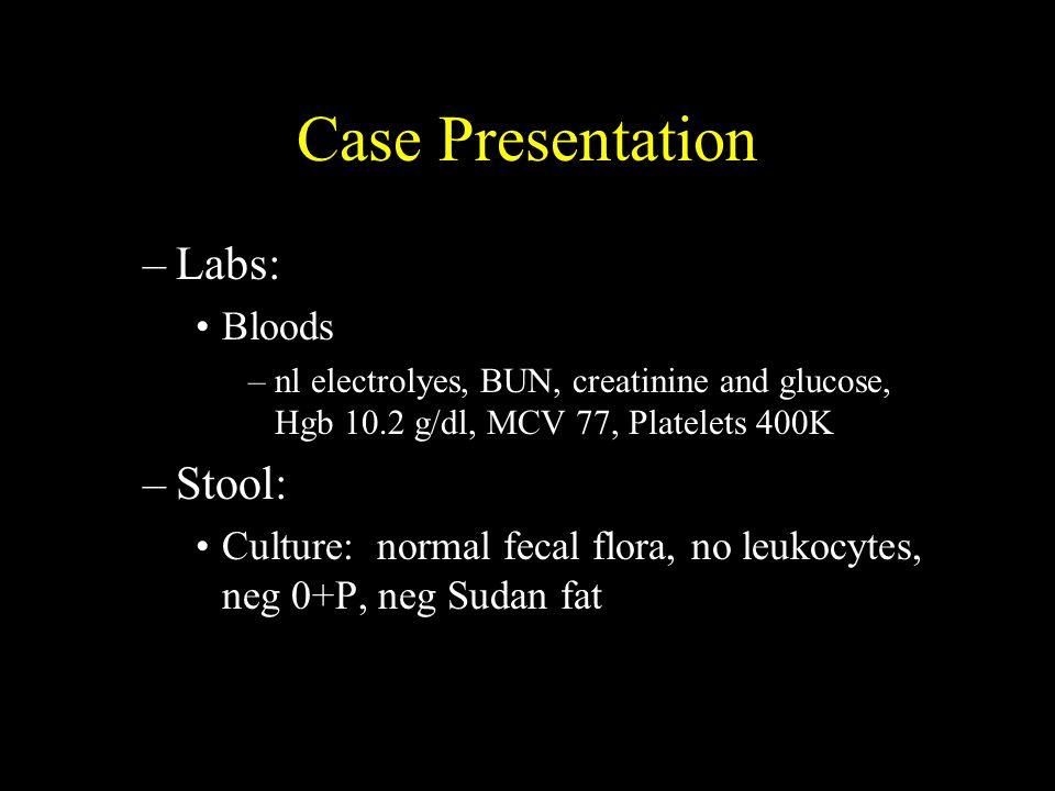 Case Presentation Labs: Stool: Bloods