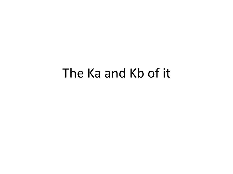The Ka and Kb of it