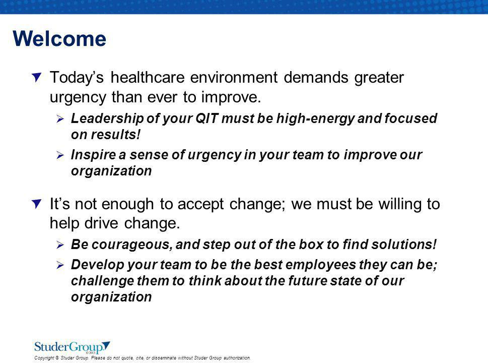Welcome Today's healthcare environment demands greater urgency than ever to improve.