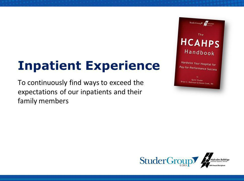 Inpatient Experience To continuously find ways to exceed the expectations of our inpatients and their family members.