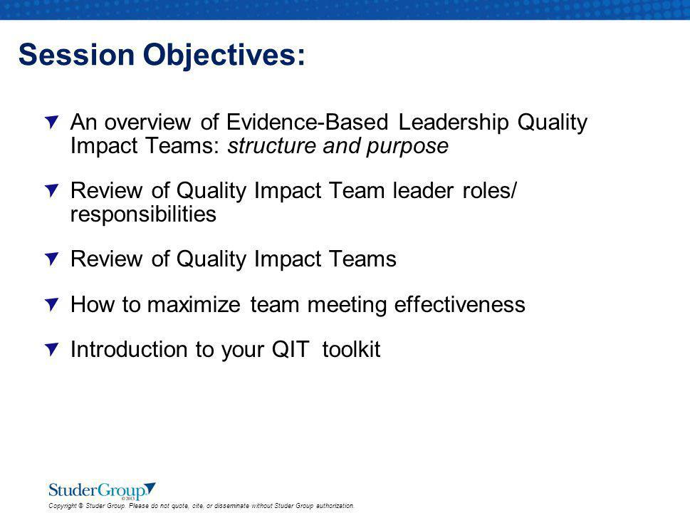 Session Objectives: An overview of Evidence-Based Leadership Quality Impact Teams: structure and purpose.