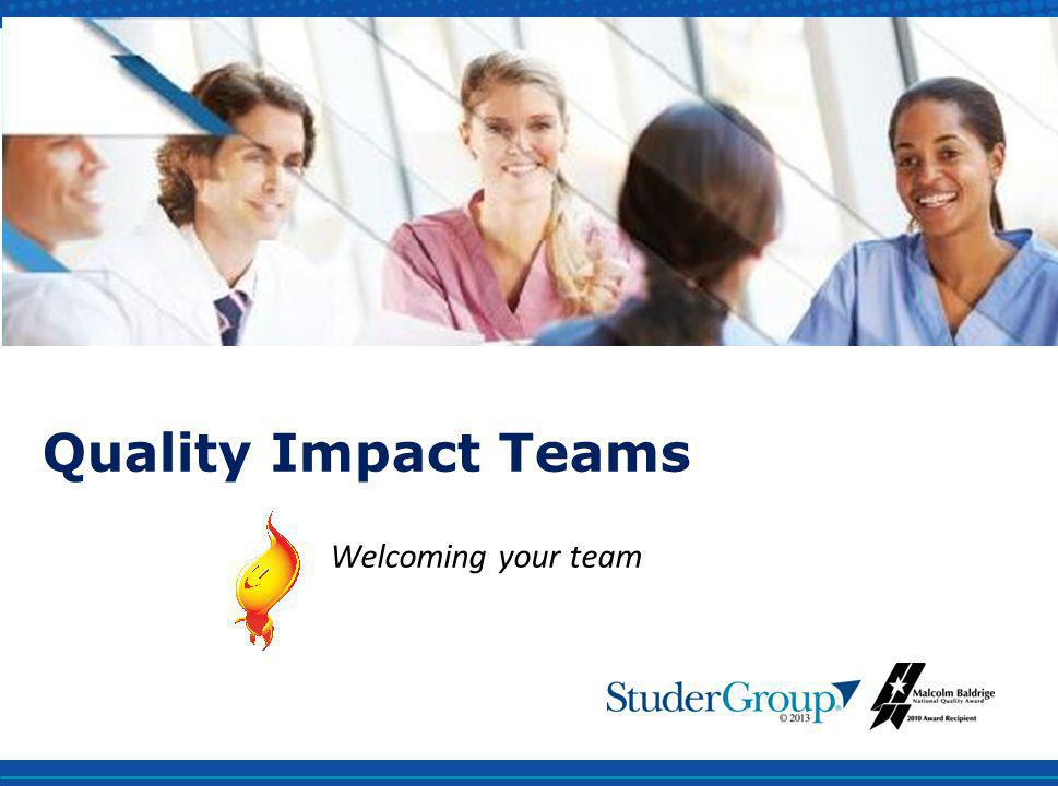 Quality Impact Teams Welcoming your team www.studergroup.com