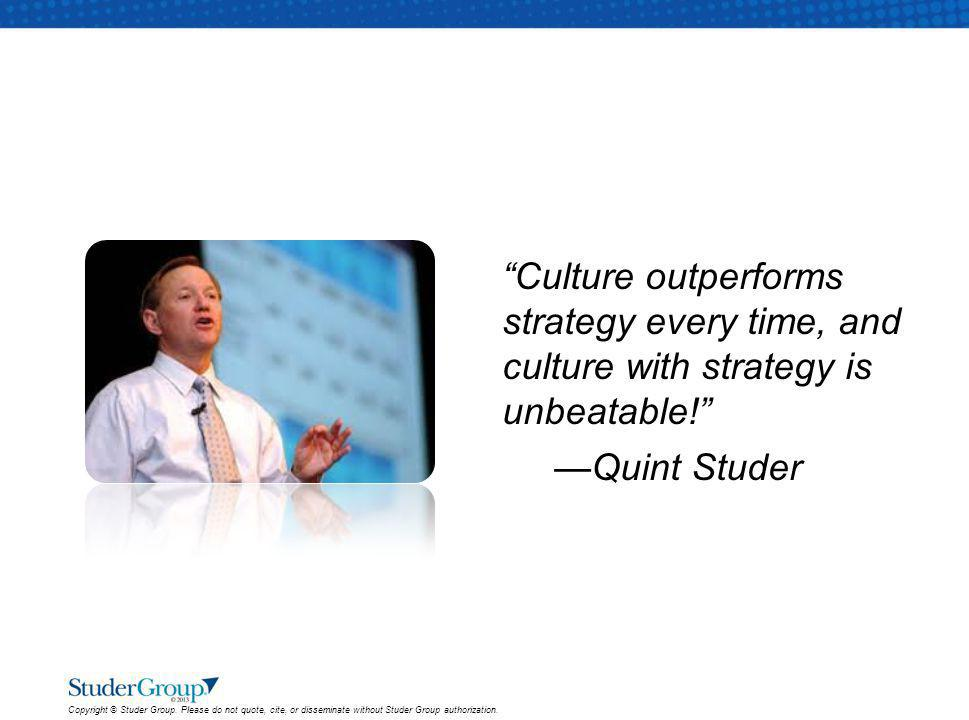 Culture outperforms strategy every time, and culture with strategy is unbeatable! —Quint Studer