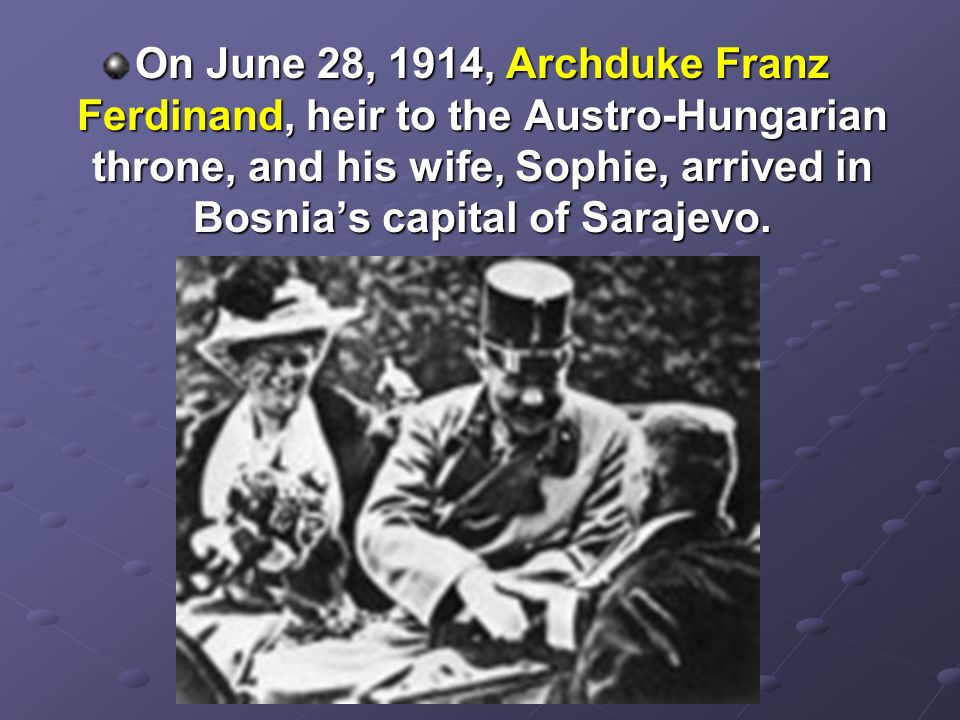 On June 28, 1914, Archduke Franz Ferdinand, heir to the Austro-Hungarian throne, and his wife, Sophie, arrived in Bosnia's capital of Sarajevo.
