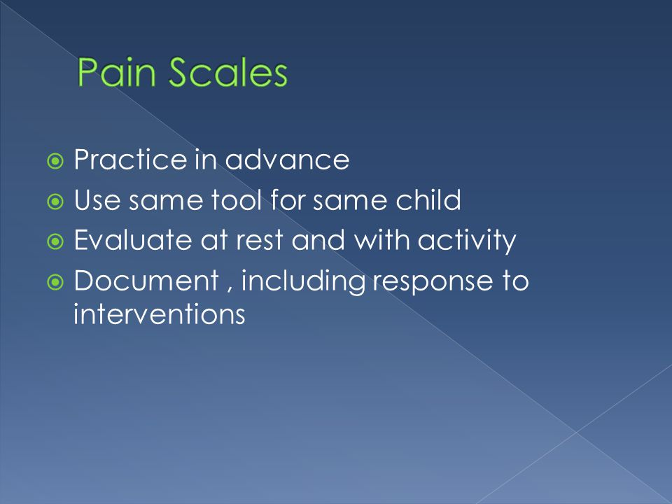 Pain Scales Practice in advance Use same tool for same child