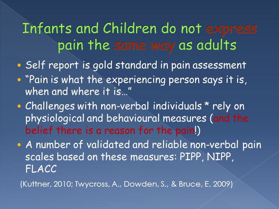 Infants and Children do not express pain the same way as adults